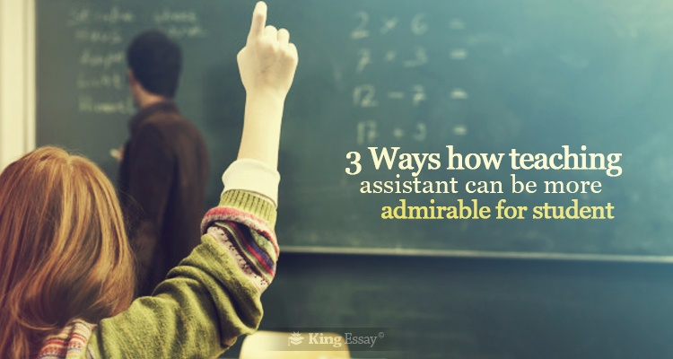 How Teaching Assistant can be More Admirable for Student