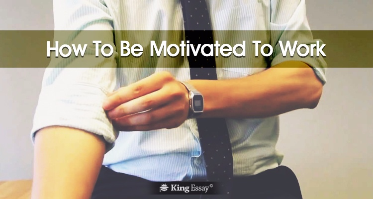 How To Be Motivated To Work