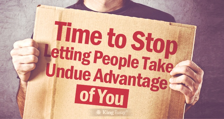 Time to Stop Letting People Take Undue Advantage From You