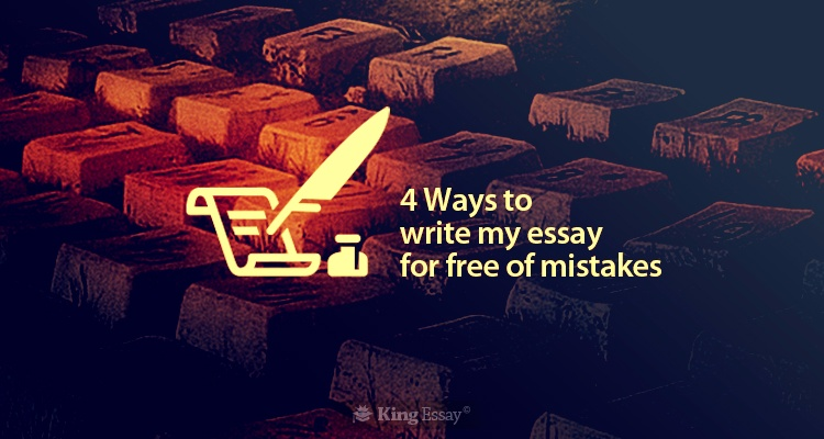 ways to write my essay for of mistakes